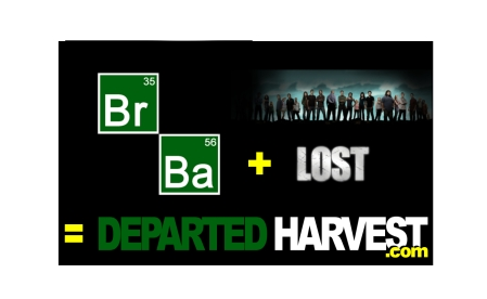 BREAKING BAD + LOST = DEPARTED HARVEST * * * twitter