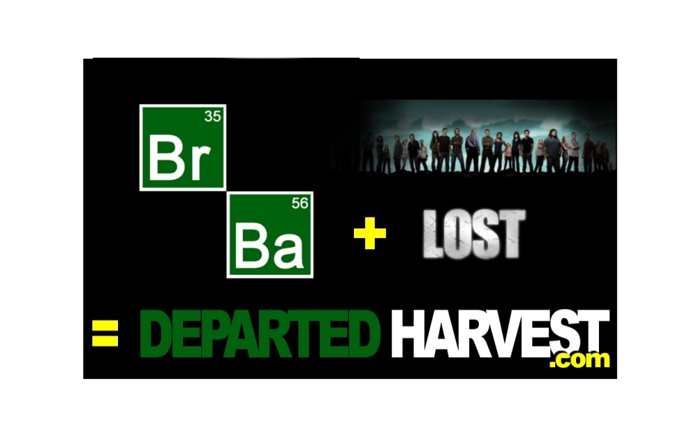 BREAKING BAD + LOST = DEPARTED HARVEST * * * twitter